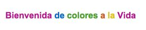 Bienvenida de colores a la vida